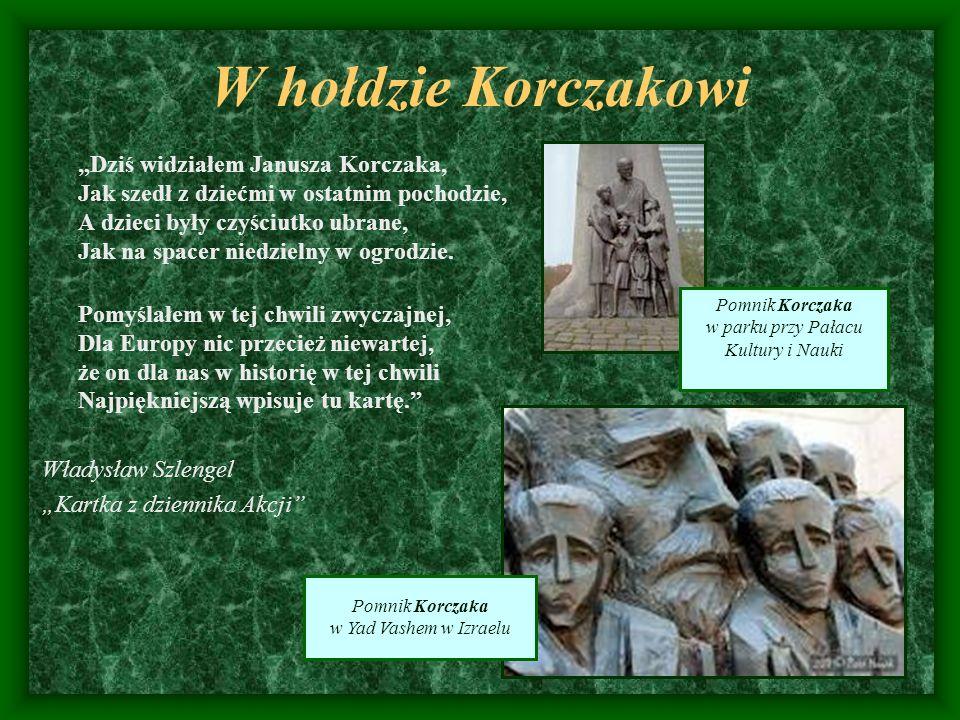 W hołdzie Korczakowi Dziś widziałem Janusza Korczaka, Jak szedł z dziećmi w ostatnim pochodzie, A dzieci były czyściutko ubrane, Jak na spacer niedzie