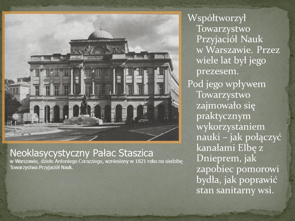 Współtworzył Towarzystwo Przyjaciół Nauk w Warszawie. Przez wiele lat był jego prezesem. Pod jego wpływem Towarzystwo zajmowało się praktycznym wykorz