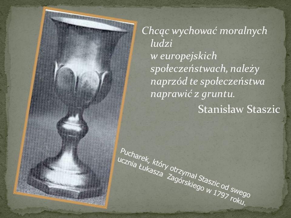 Pucharek, który otrzymał Staszic od swego ucznia Łukasza Zagórskiego w 1797 roku. Chcąc wychować moralnych ludzi w europejskich społeczeństwach, należ