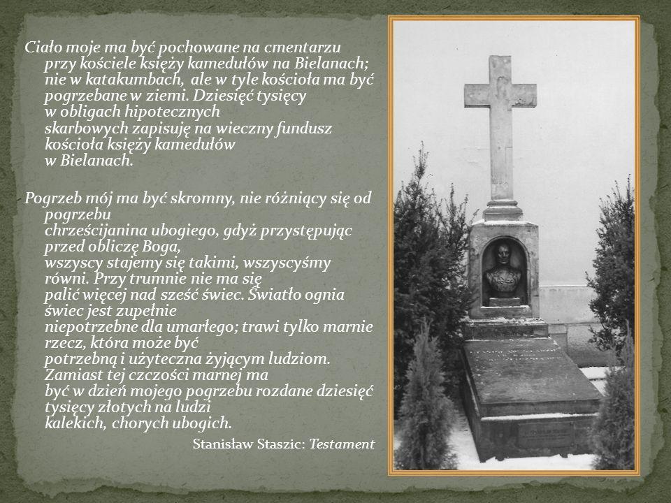 Ciało moje ma być pochowane na cmentarzu przy kościele księży kamedułów na Bielanach; nie w katakumbach, ale w tyle kościoła ma być pogrzebane w ziemi