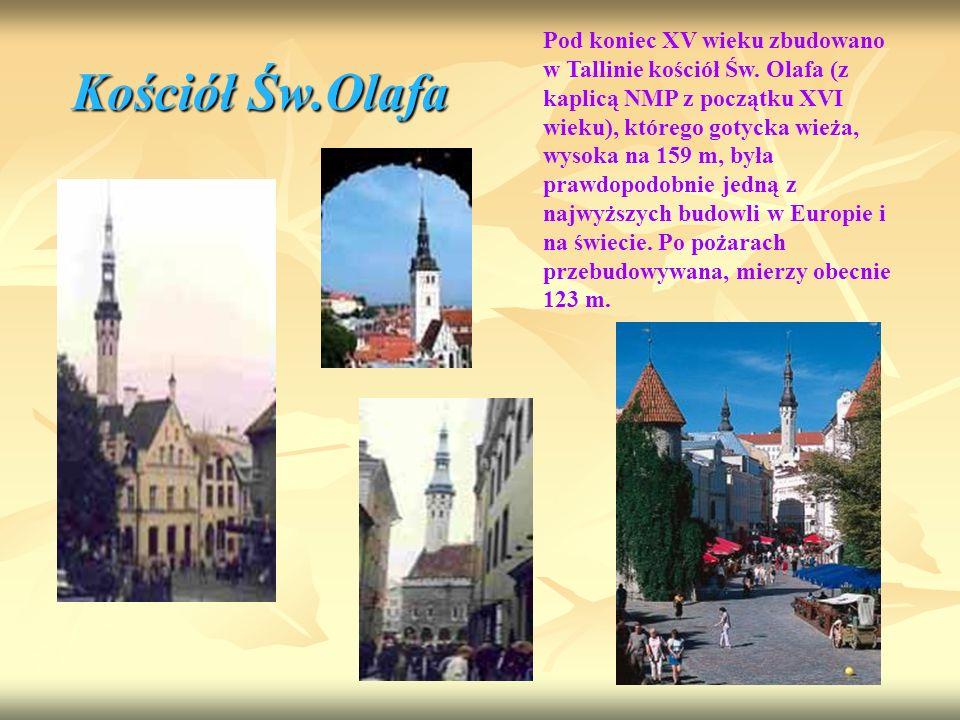 Kościół Św.Olafa Pod koniec XV wieku zbudowano w Tallinie kościół Św. Olafa (z kaplicą NMP z początku XVI wieku), którego gotycka wieża, wysoka na 159