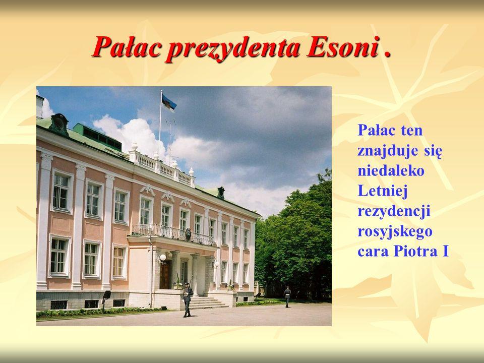 Pałac prezydenta Esoni. Pałac ten znajduje się niedaleko Letniej rezydencji rosyjskego cara Piotra I