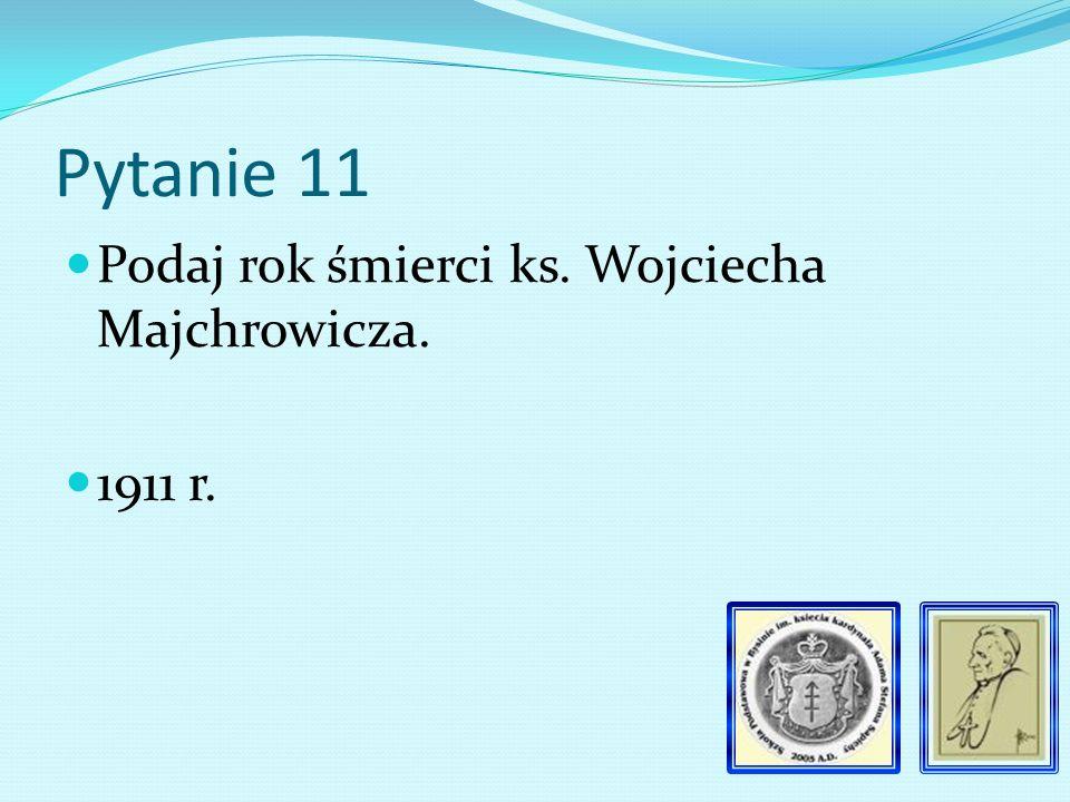 Pytanie 10 Kim był Wojciech Majchrowicz.
