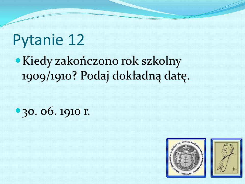 Pytanie 11 Podaj rok śmierci ks. Wojciecha Majchrowicza. 1911 r.