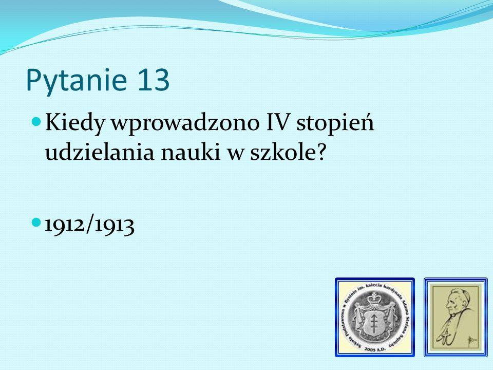 Pytanie 12 Kiedy zakończono rok szkolny 1909/1910 Podaj dokładną datę. 30. 06. 1910 r.