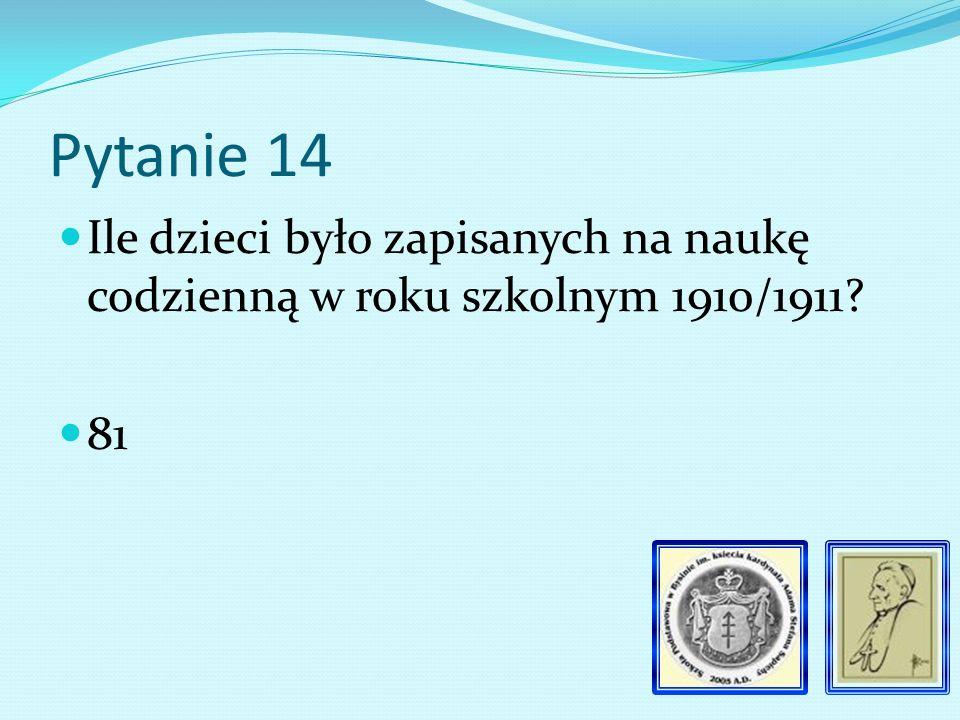 Pytanie 13 Kiedy wprowadzono IV stopień udzielania nauki w szkole 1912/1913