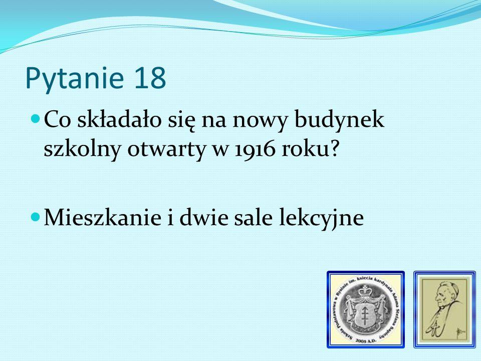 Pytanie 17 Dlaczego od 11. 11 do 24. 12. 1914 roku w szkole nie odbywała się nauka.