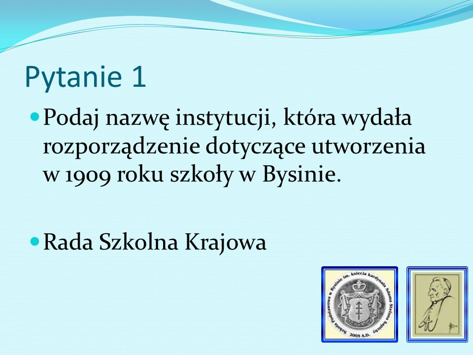 Historia szkoły w Bysinie – lata 1909 - 1928 Pytania dla uczniów klas IV - VI