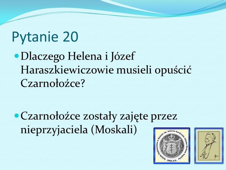 Pytanie 19 Z jakiej miejscowości do Bysiny przybyli Józef i Helena Haraszkiewiczowie Czarnołoźce
