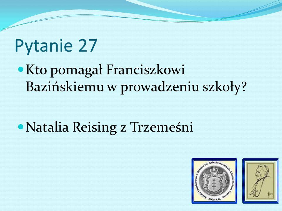 Pytanie 26 Kto zastąpił Marię Osobliwą na stanowisku nauczyciela kierującego w Bysinie.