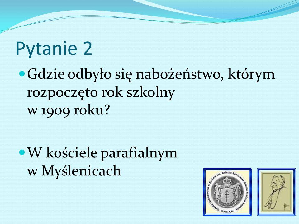 Pytanie 2 Gdzie odbyło się nabożeństwo, którym rozpoczęto rok szkolny w 1909 roku.