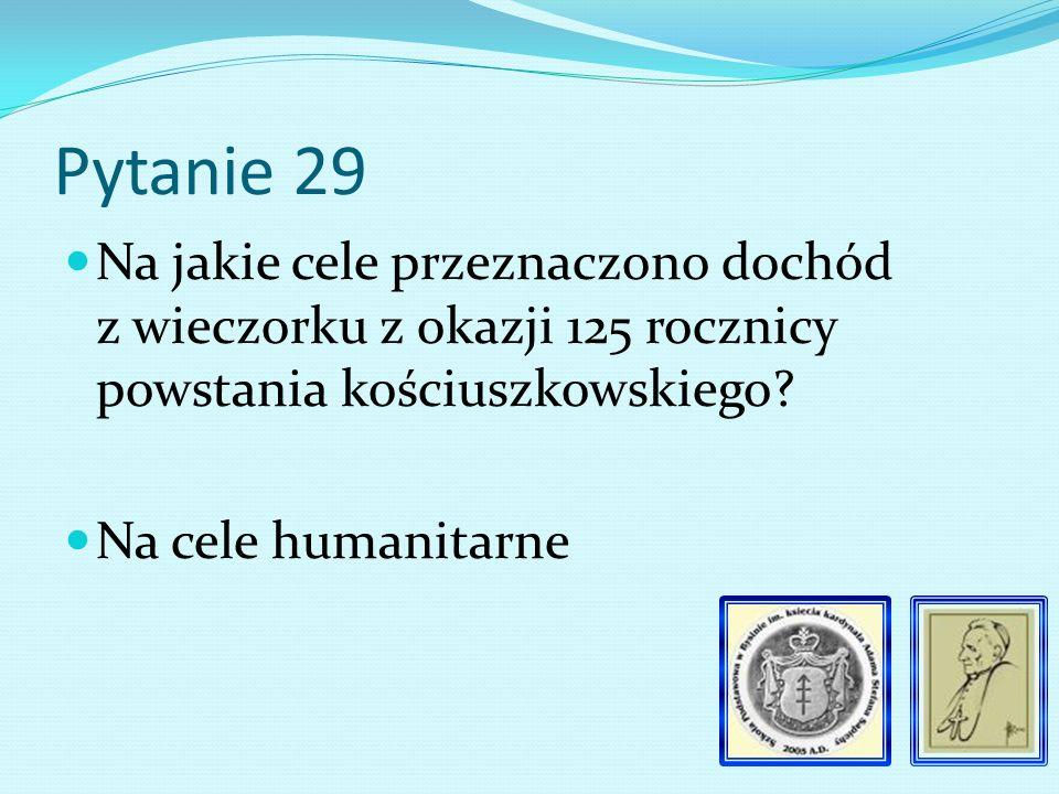 Pytanie 28 Wiosną 1919 roku urządzono w szkole wieczorek dla uczczenia 125 rocznicy powstania….