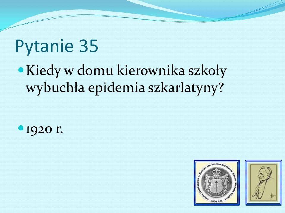 Pytanie 34 W jakich latach nauczycielem w Bysinie był Sebastian Piech 1 V 1920 r. – 31 IV 1922 r.
