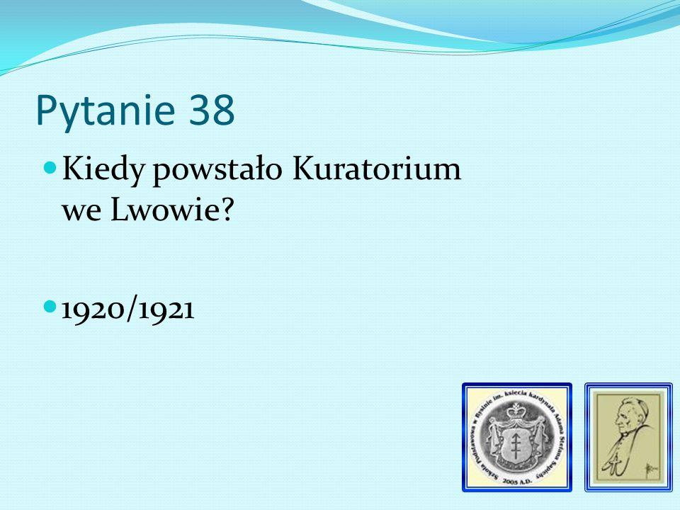 Pytanie 37 W jakich miejscowościach utworzono Kuratoria We Lwowie i w Krakowie.