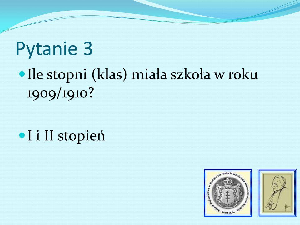 Pytanie 13 Kiedy wprowadzono IV stopień udzielania nauki w szkole? 1912/1913