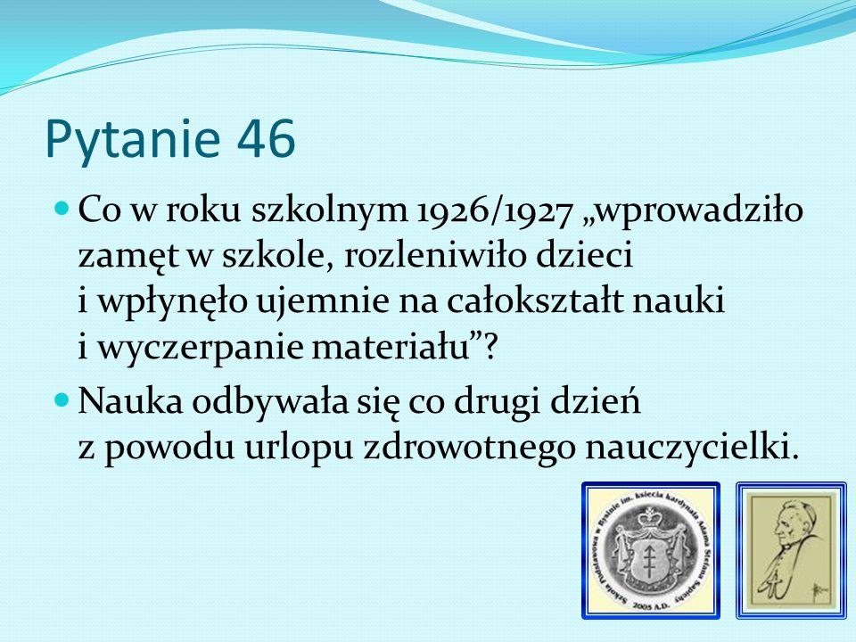 Pytanie 45 Kto w 1923 roku zasadził cztery drzewka owocowe w ogródku szkolnym Stefan Piechota