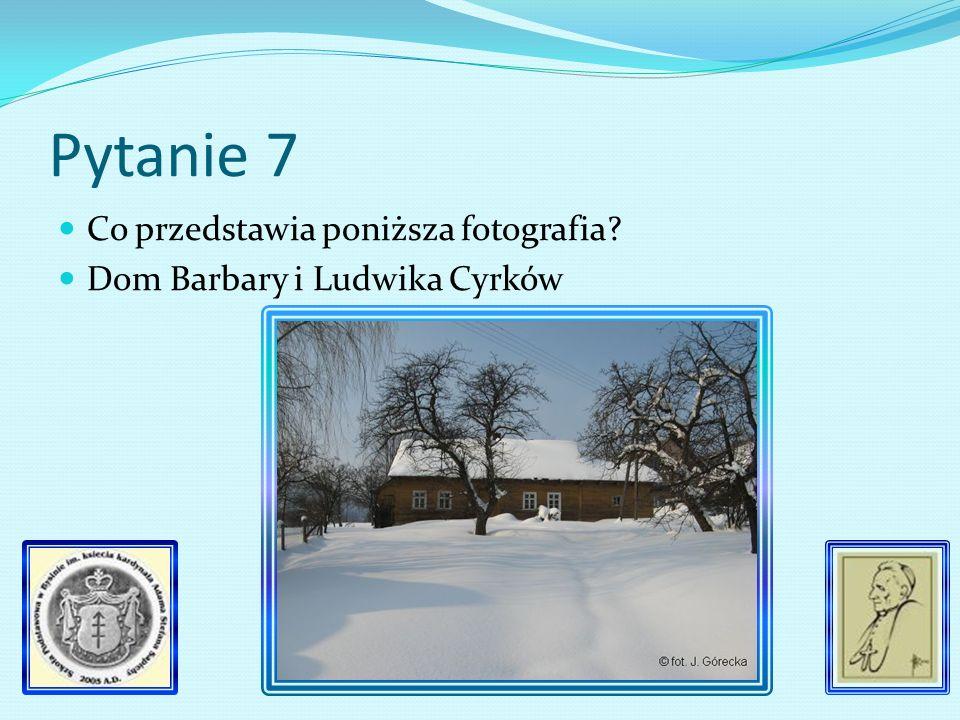 Pytanie 7 Co przedstawia poniższa fotografia? Dom Barbary i Ludwika Cyrków