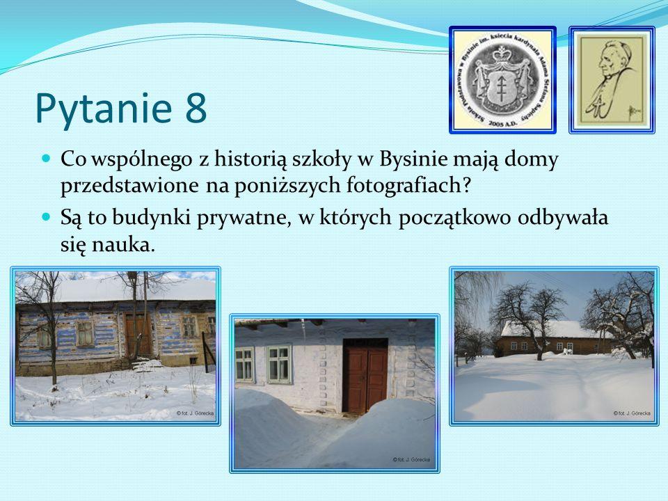 Pytanie 8 Co wspólnego z historią szkoły w Bysinie mają domy przedstawione na poniższych fotografiach.