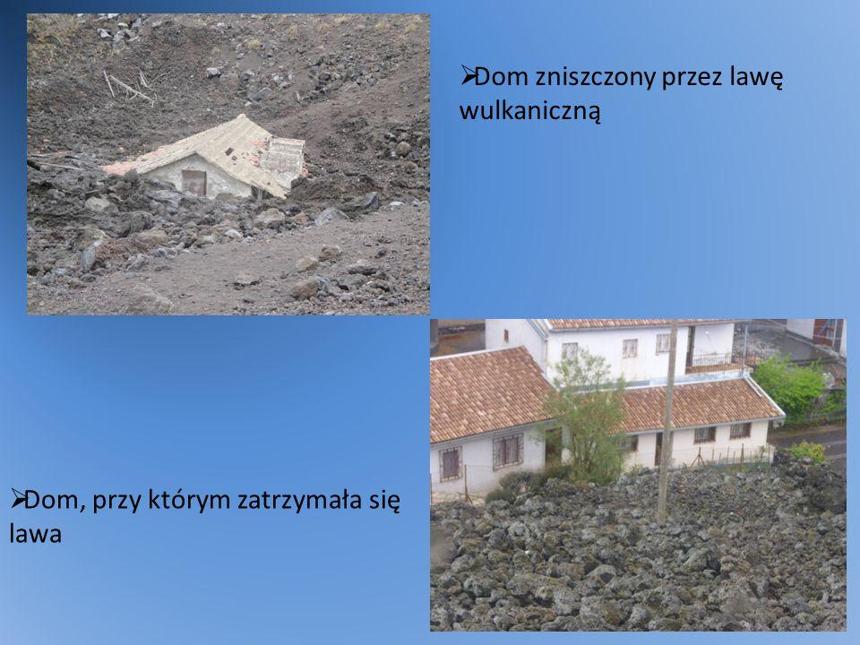 Dom zniszczony przez lawę wulkaniczną Dom, przy którym zatrzymała się lawa