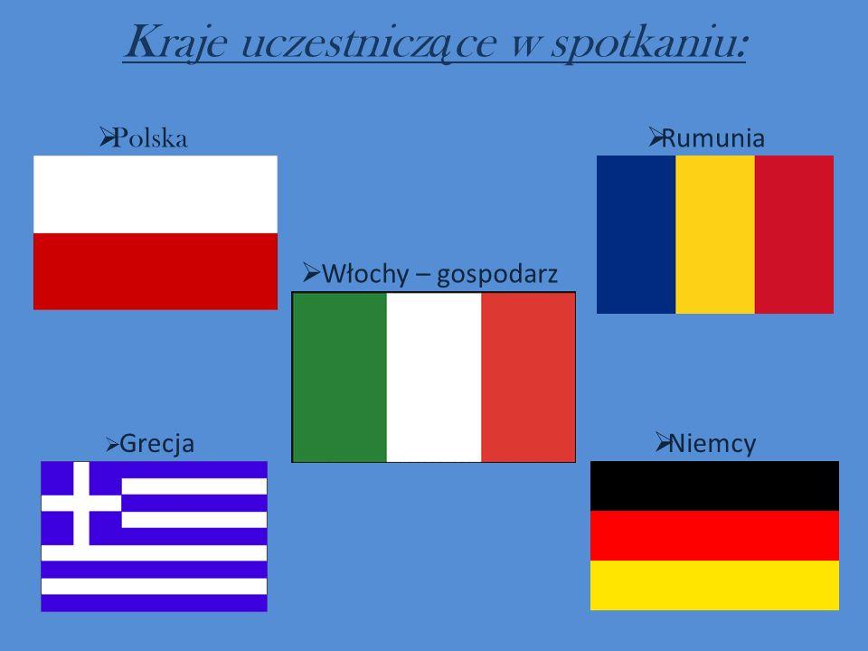 Kraje uczestnicz ą ce w spotkaniu: Włochy – gospodarz Polska Niemcy Rumunia Grecja