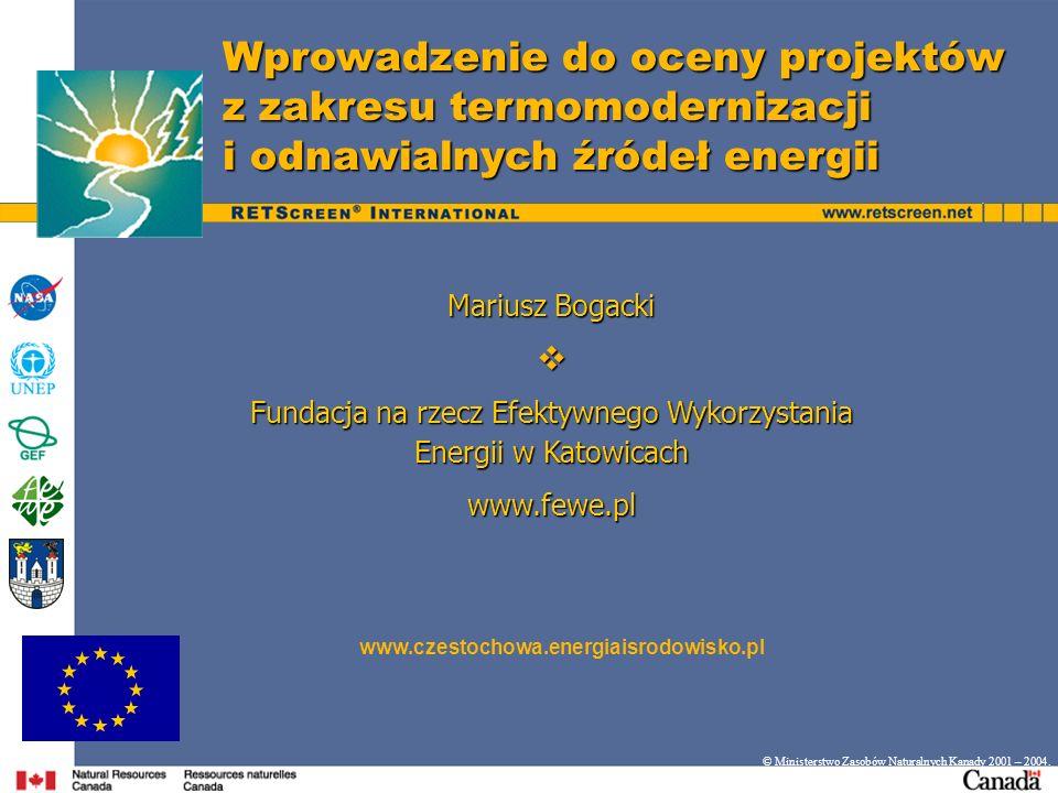 Wprowadzenie do oceny projektów z zakresu termomodernizacji i odnawialnych źródeł energii © Ministerstwo Zasobów Naturalnych Kanady 2001 – 2004. www.c