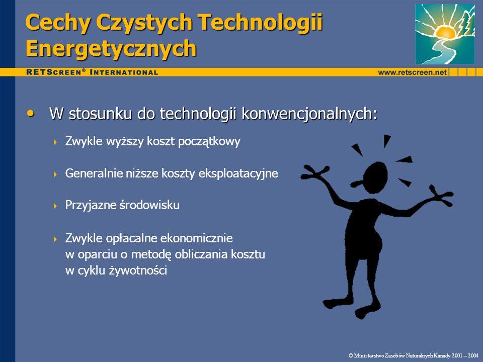 Cechy Czystych Technologii Energetycznych W stosunku do technologii konwencjonalnych: W stosunku do technologii konwencjonalnych: Zwykle wyższy koszt