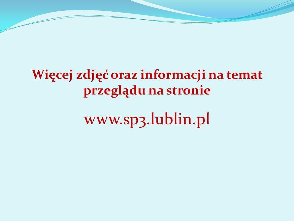 Więcej zdjęć oraz informacji na temat przeglądu na stronie www.sp3.lublin.pl