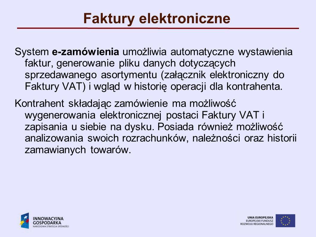 Faktury elektroniczne System e-zamówienia umożliwia automatyczne wystawienia faktur, generowanie pliku danych dotyczących sprzedawanego asortymentu (z