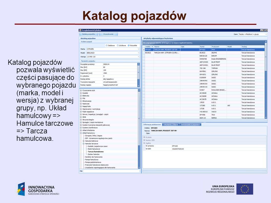 Katalog pojazdów Katalog pojazdów pozwala wyświetlić części pasujące do wybranego pojazdu (marka, model i wersja) z wybranej grupy, np. Układ hamulcow