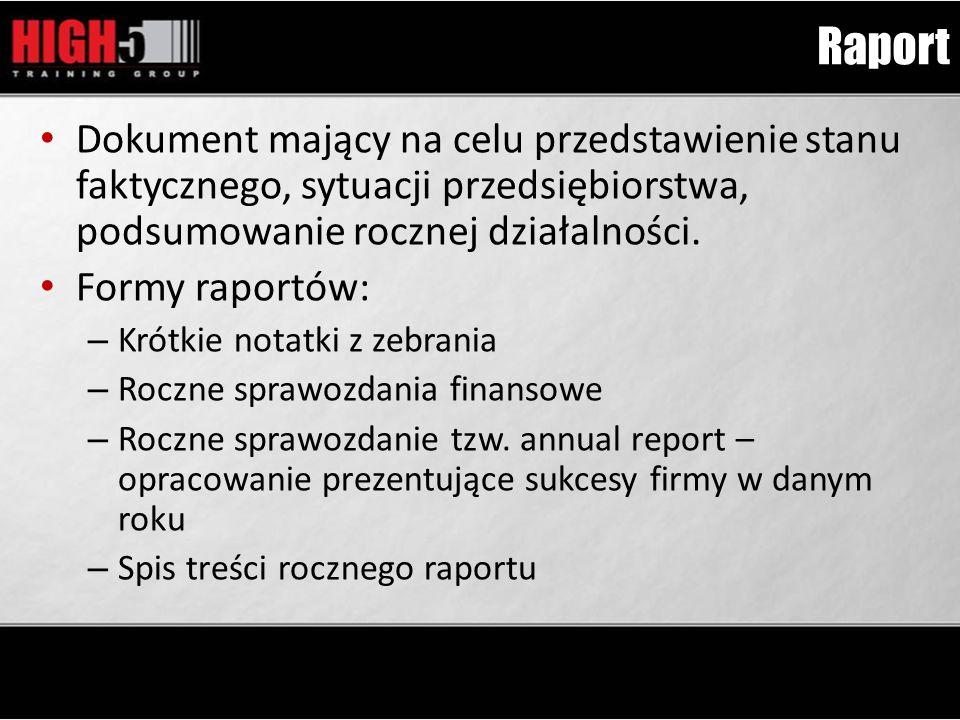 Raport Dokument mający na celu przedstawienie stanu faktycznego, sytuacji przedsiębiorstwa, podsumowanie rocznej działalności. Formy raportów: – Krótk