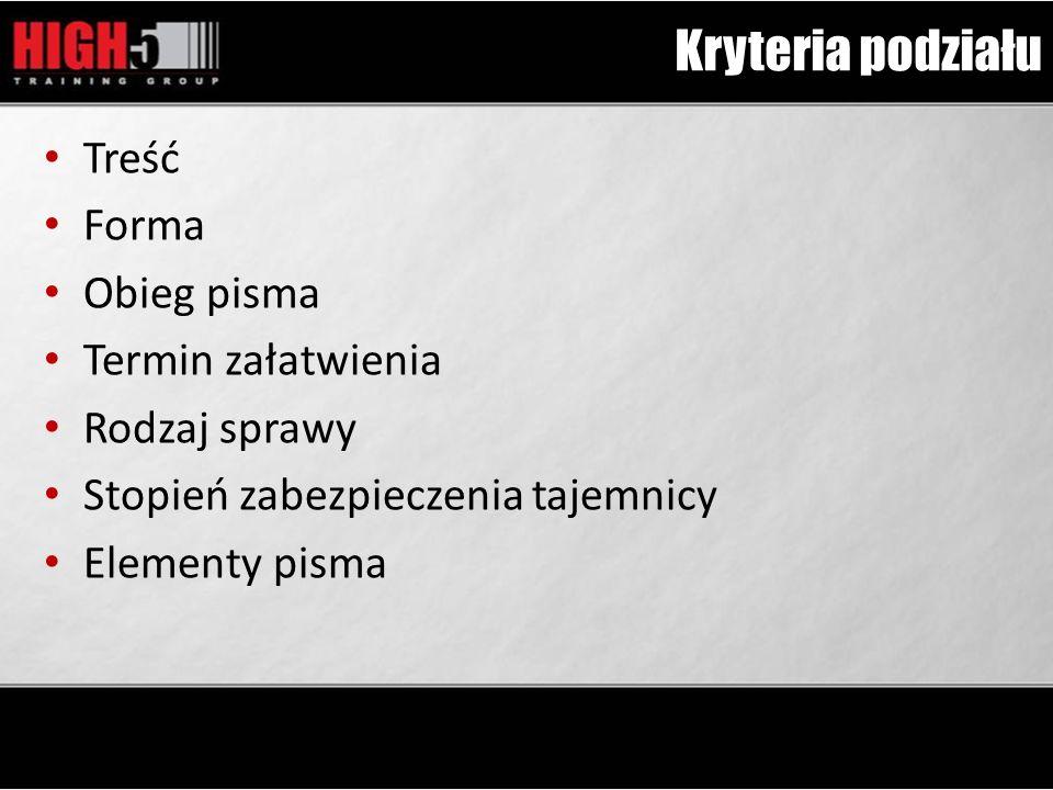 Kryteria podziału Treść Forma Obieg pisma Termin załatwienia Rodzaj sprawy Stopień zabezpieczenia tajemnicy Elementy pisma