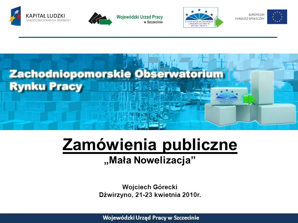 Zamówienia publiczne Mała Nowelizacja Wojciech Górecki Dźwirzyno, 21-23 kwietnia 2010r.
