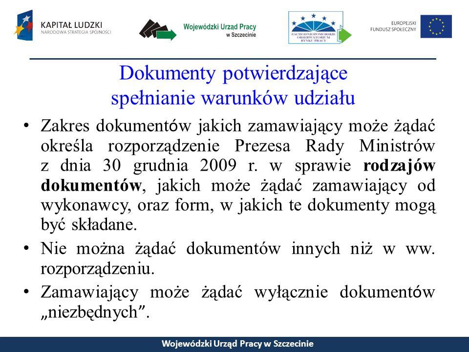Dokumenty potwierdzające spełnianie warunków udziału Zakres dokument ó w jakich zamawiający może żądać określa rozporządzenie Prezesa Rady Ministrów z dnia 30 grudnia 2009 r.