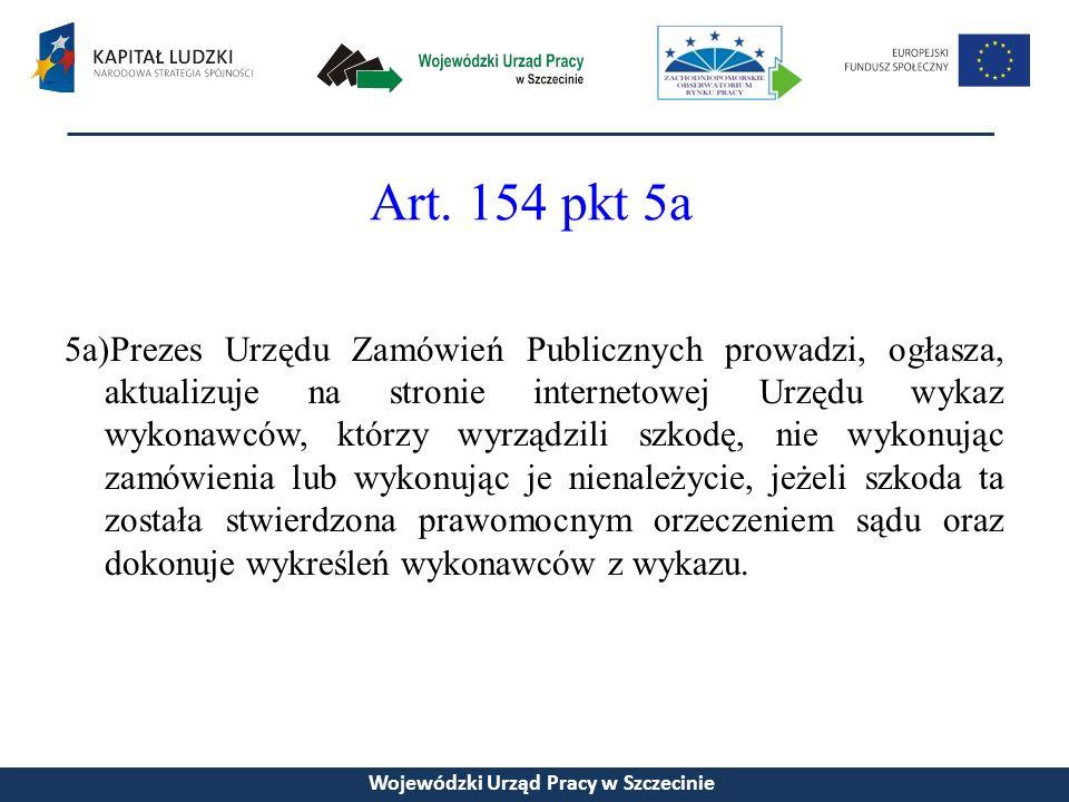 Art. 154 pkt 5a 5a)Prezes Urzędu Zamówień Publicznych prowadzi, ogłasza, aktualizuje na stronie internetowej Urzędu wykaz wykonawców, którzy wyrządzil