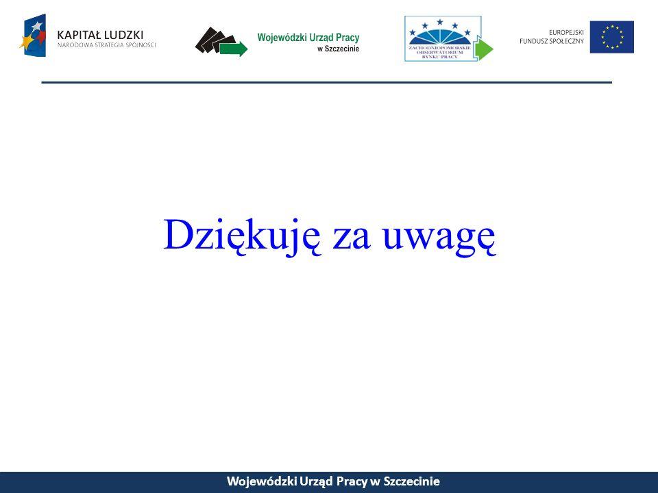 Dziękuję za uwagę Wojewódzki Urząd Pracy w Szczecinie