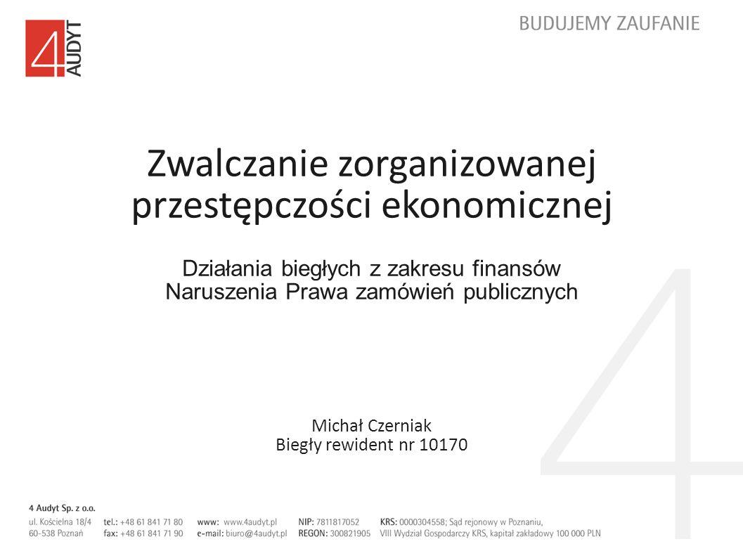 Zwalczanie zorganizowanej przestępczości ekonomicznej Działania biegłych z zakresu finansów Naruszenia Prawa zamówień publicznych Michał Czerniak Bieg