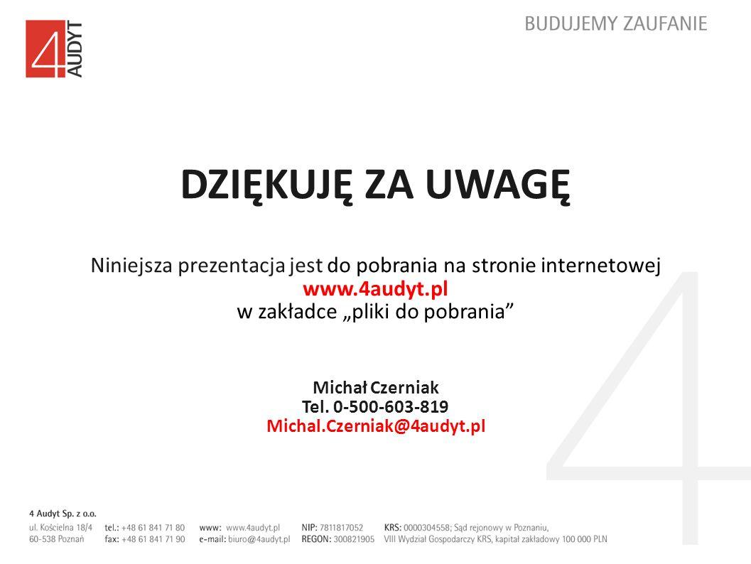 DZIĘKUJĘ ZA UWAGĘ Niniejsza prezentacja jest do pobrania na stronie internetowej www.4audyt.pl w zakładce pliki do pobrania Michał Czerniak Tel. 0-500