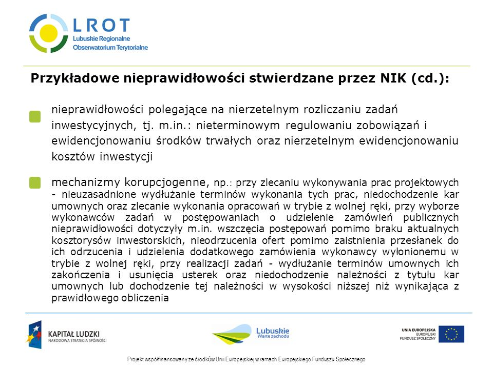Przykładowe nieprawidłowości stwierdzane przez NIK (cd.): Projekt współfinansowany ze środk ó w Unii Europejskiej w ramach Europejskiego Funduszu Społecznego nieprawidłowości polegające na nierzetelnym rozliczaniu zadań inwestycyjnych, tj.