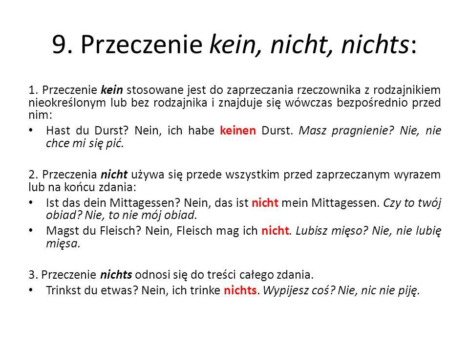 9. Przeczenie kein, nicht, nichts: 1. Przeczenie kein stosowane jest do zaprzeczania rzeczownika z rodzajnikiem nieokreślonym lub bez rodzajnika i zna