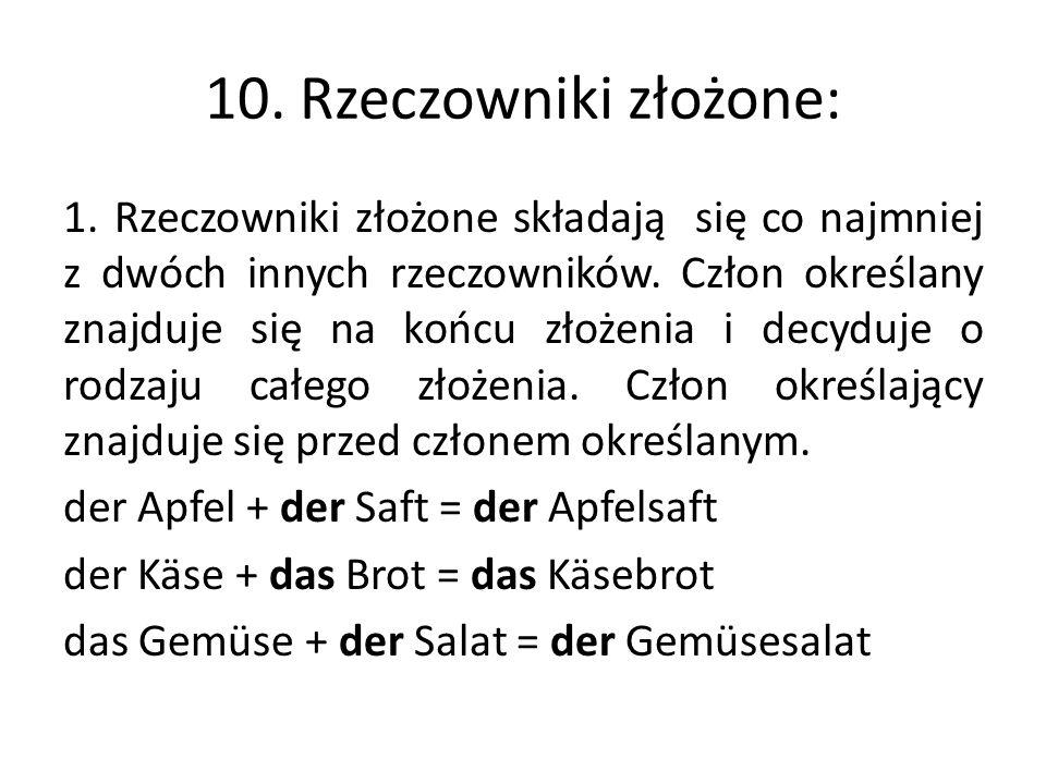 10. Rzeczowniki złożone: 1. Rzeczowniki złożone składają się co najmniej z dwóch innych rzeczowników. Człon określany znajduje się na końcu złożenia i