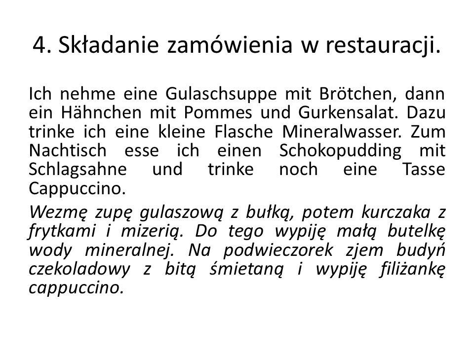 4. Składanie zamówienia w restauracji. Ich nehme eine Gulaschsuppe mit Brötchen, dann ein Hähnchen mit Pommes und Gurkensalat. Dazu trinke ich eine kl