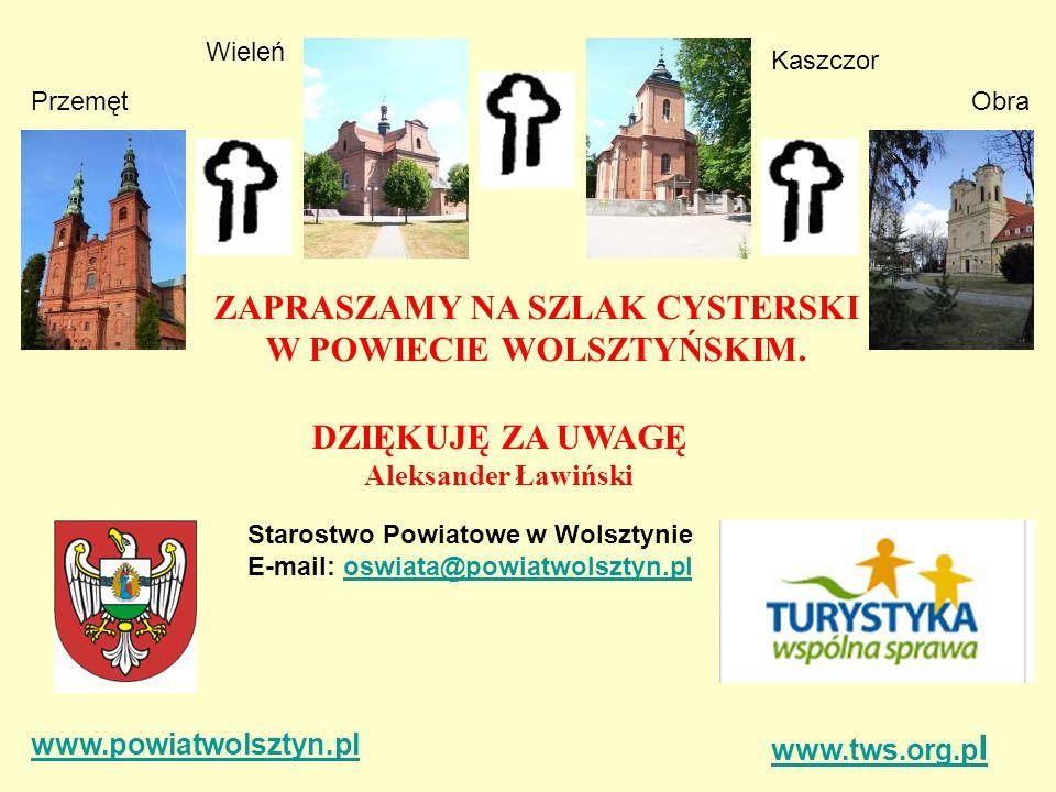www.tws.org.p l ZAPRASZAMY NA SZLAK CYSTERSKI W POWIECIE WOLSZTYŃSKIM. Starostwo Powiatowe w Wolsztynie E-mail: oswiata@powiatwolsztyn.ploswiata@powia