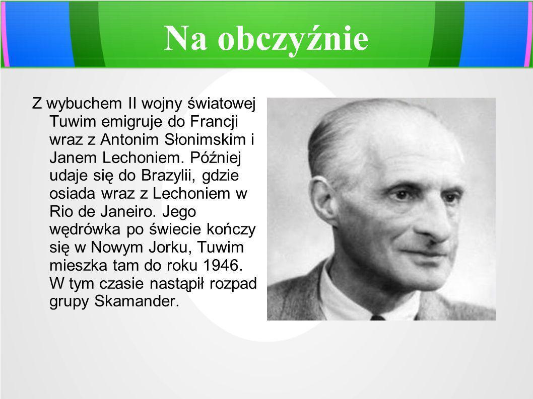 Na obczyźnie Z wybuchem II wojny światowej Tuwim emigruje do Francji wraz z Antonim Słonimskim i Janem Lechoniem. Później udaje się do Brazylii, gdzie