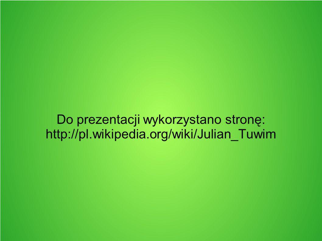 Do prezentacji wykorzystano stronę: http://pl.wikipedia.org/wiki/Julian_Tuwim