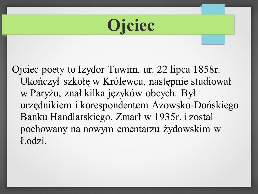 Ojciec Ojciec poety to Izydor Tuwim, ur. 22 lipca 1858r. Ukończył szkołę w Królewcu, następnie studiował w Paryżu, znał kilka języków obcych. Był urzę