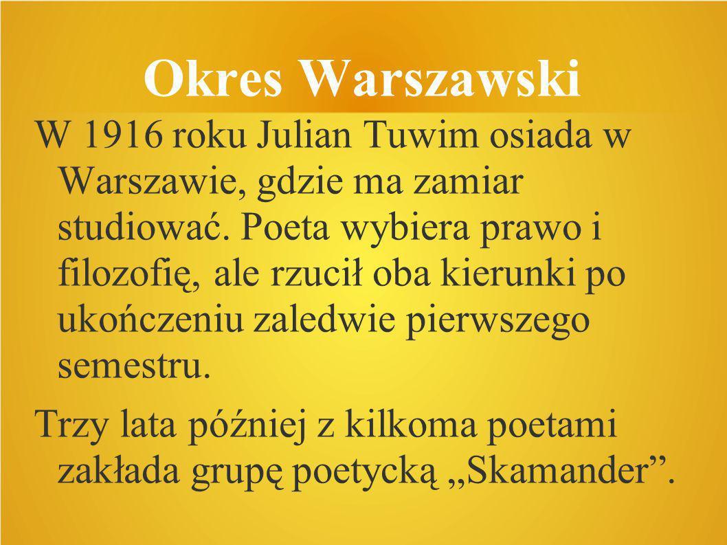 Okres Warszawski W 1916 roku Julian Tuwim osiada w Warszawie, gdzie ma zamiar studiować. Poeta wybiera prawo i filozofię, ale rzucił oba kierunki po u