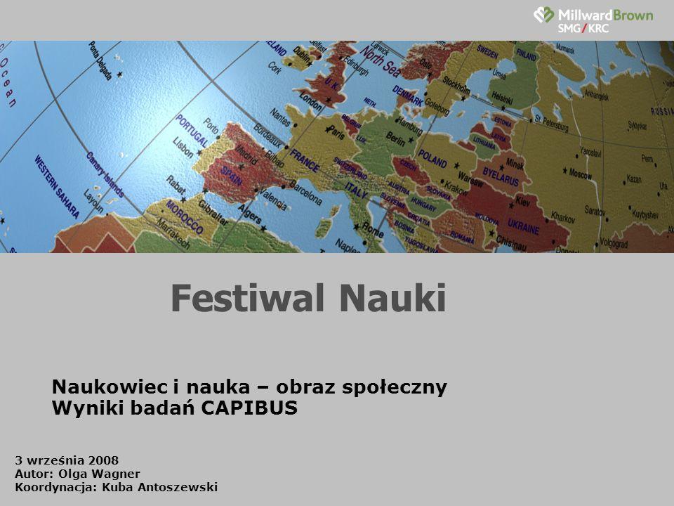 Festiwal Nauki Naukowiec i nauka – obraz społeczny Wyniki badań CAPIBUS 3 września 2008 Autor: Olga Wagner Koordynacja: Kuba Antoszewski