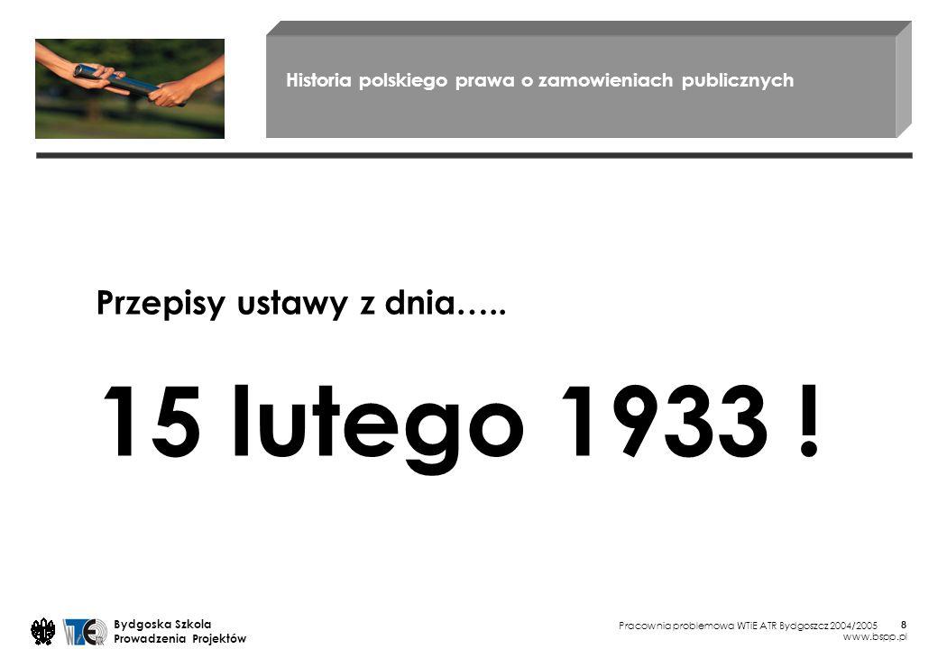 Pracownia problemowa WTiE ATR Bydgoszcz 2004/2005 Bydgoska Szkola Prowadzenia Projektów www.bspp.pl 8 Historia polskiego prawa o zamowieniach publiczn