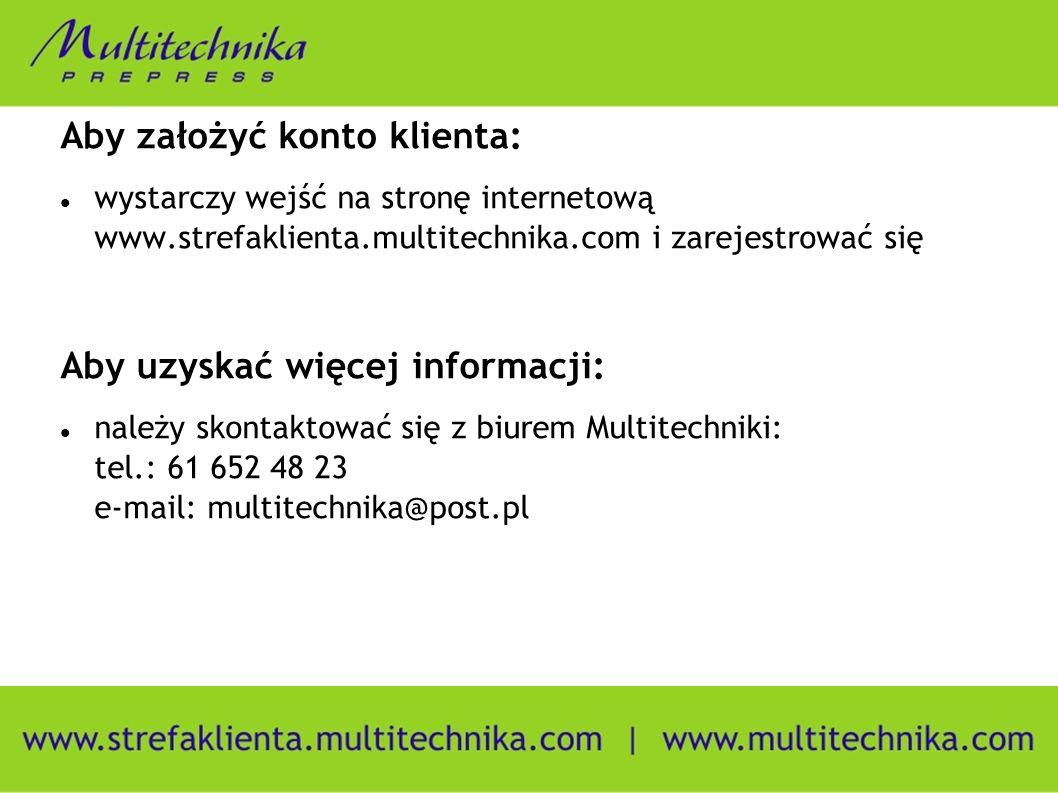 Aby założyć konto klienta: wystarczy wejść na stronę internetową www.strefaklienta.multitechnika.com i zarejestrować się Aby uzyskać więcej informacji: należy skontaktować się z biurem Multitechniki: tel.: 61 652 48 23 e-mail: multitechnika@post.pl