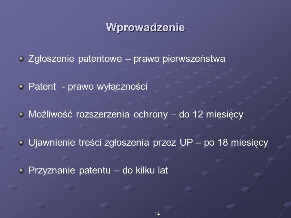 14 Wprowadzenie Zgłoszenie patentowe – prawo pierwszeństwa Patent - prawo wyłączności Możliwość rozszerzenia ochrony – do 12 miesięcy Ujawnienie treśc